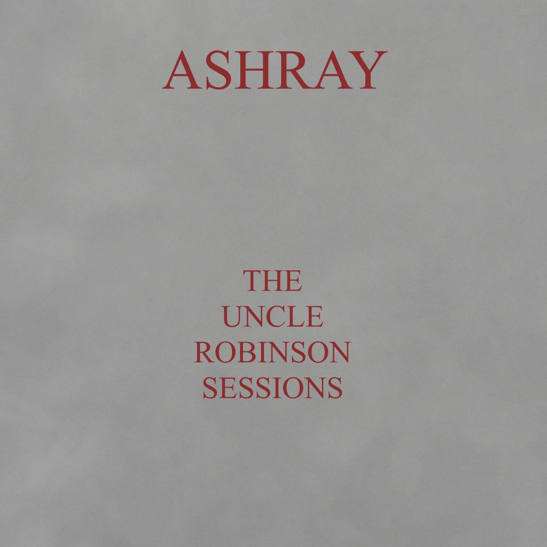 Ashray2014-11-07TheUncleRobinsonSessions.jpg